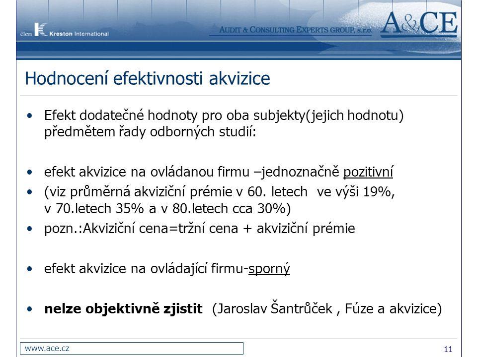 11 www.ace.cz Hodnocení efektivnosti akvizice Efekt dodatečné hodnoty pro oba subjekty(jejich hodnotu) předmětem řady odborných studií: efekt akvizice