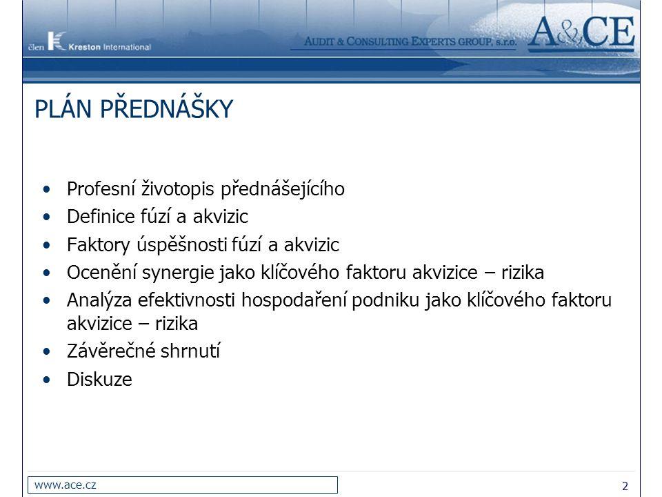 2 www.ace.cz PLÁN PŘEDNÁŠKY Profesní životopis přednášejícího Definice fúzí a akvizic Faktory úspěšnosti fúzí a akvizic Ocenění synergie jako klíčovéh