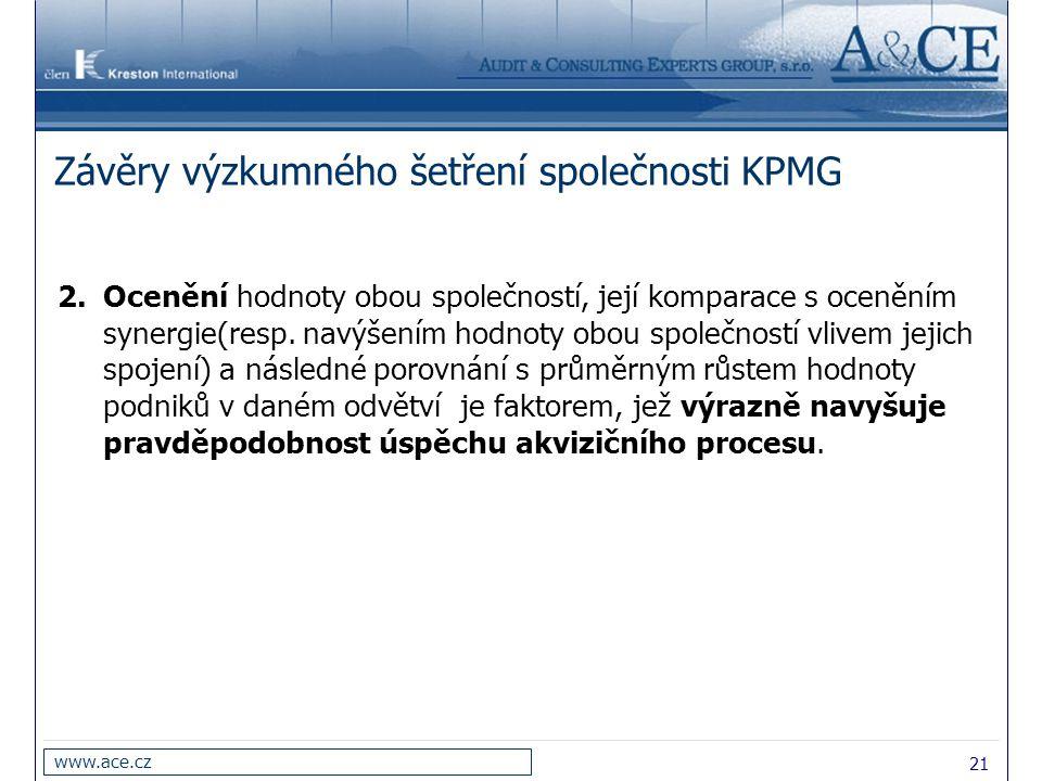 21 www.ace.cz Závěry výzkumného šetření společnosti KPMG 2.Ocenění hodnoty obou společností, její komparace s oceněním synergie(resp. navýšením hodnot