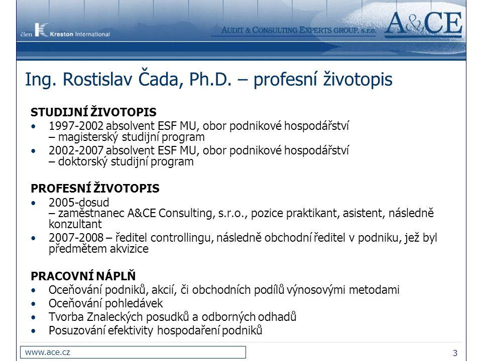3 www.ace.cz Ing. Rostislav Čada, Ph.D. – profesní životopis STUDIJNÍ ŽIVOTOPIS 1997-2002 absolvent ESF MU, obor podnikové hospodářství – magisterský