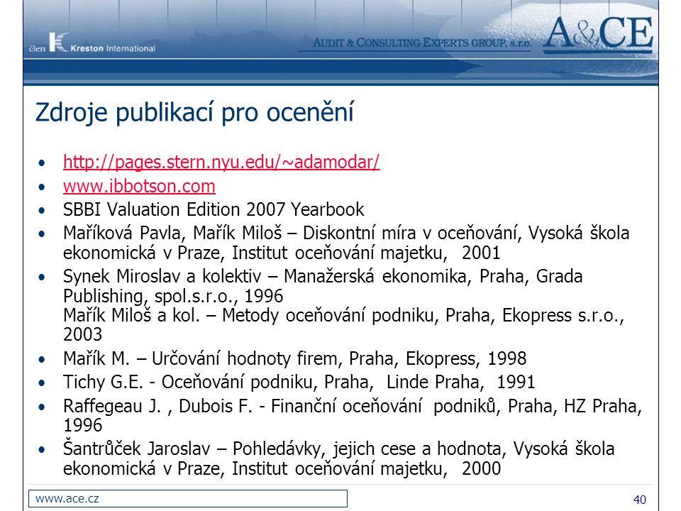 40 www.ace.cz Zdroje publikací pro ocenění http://pages.stern.nyu.edu/~adamodar/ www.ibbotson.com SBBI Valuation Edition 2007 Yearbook Maříková Pavla,