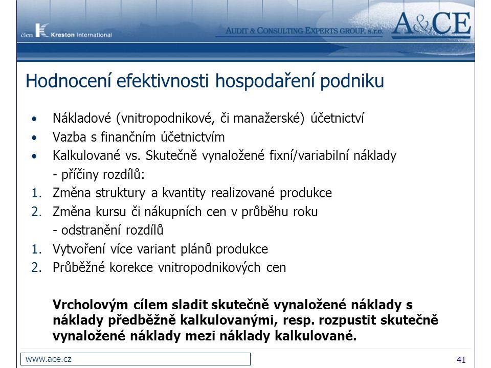 41 www.ace.cz Hodnocení efektivnosti hospodaření podniku Nákladové (vnitropodnikové, či manažerské) účetnictví Vazba s finančním účetnictvím Kalkulova