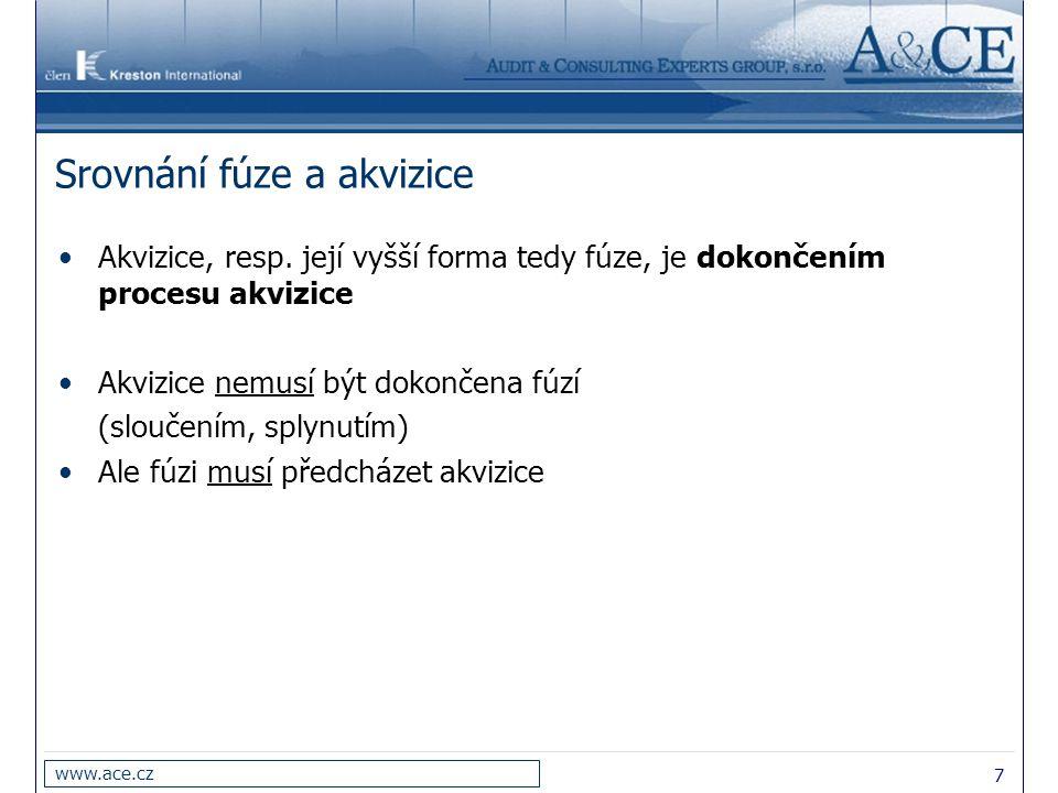 7 www.ace.cz Srovnání fúze a akvizice Akvizice, resp. její vyšší forma tedy fúze, je dokončením procesu akvizice Akvizice nemusí být dokončena fúzí (s