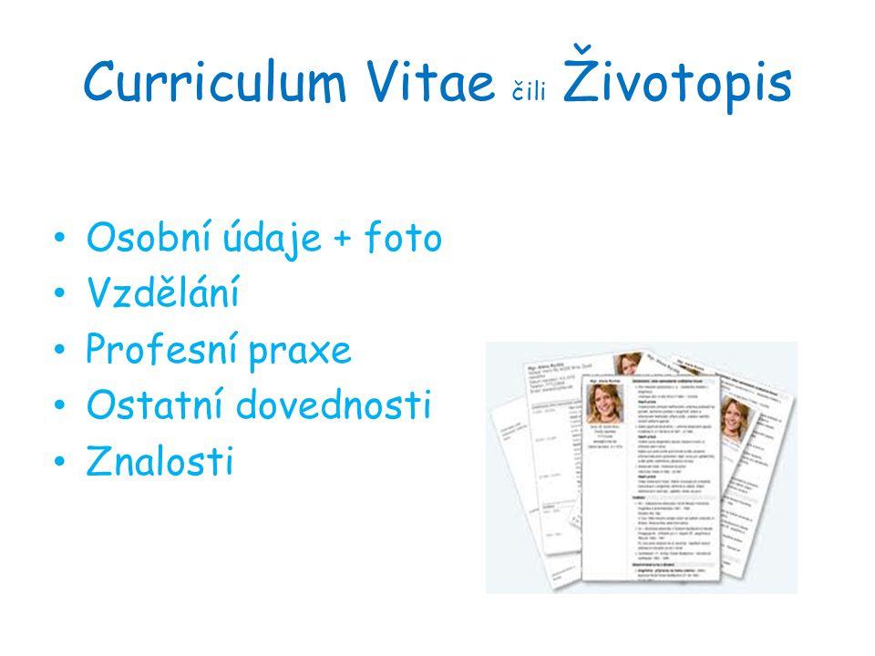 Curriculum Vitae čili Životopis Osobní údaje + foto Vzdělání Profesní praxe Ostatní dovednosti Znalosti