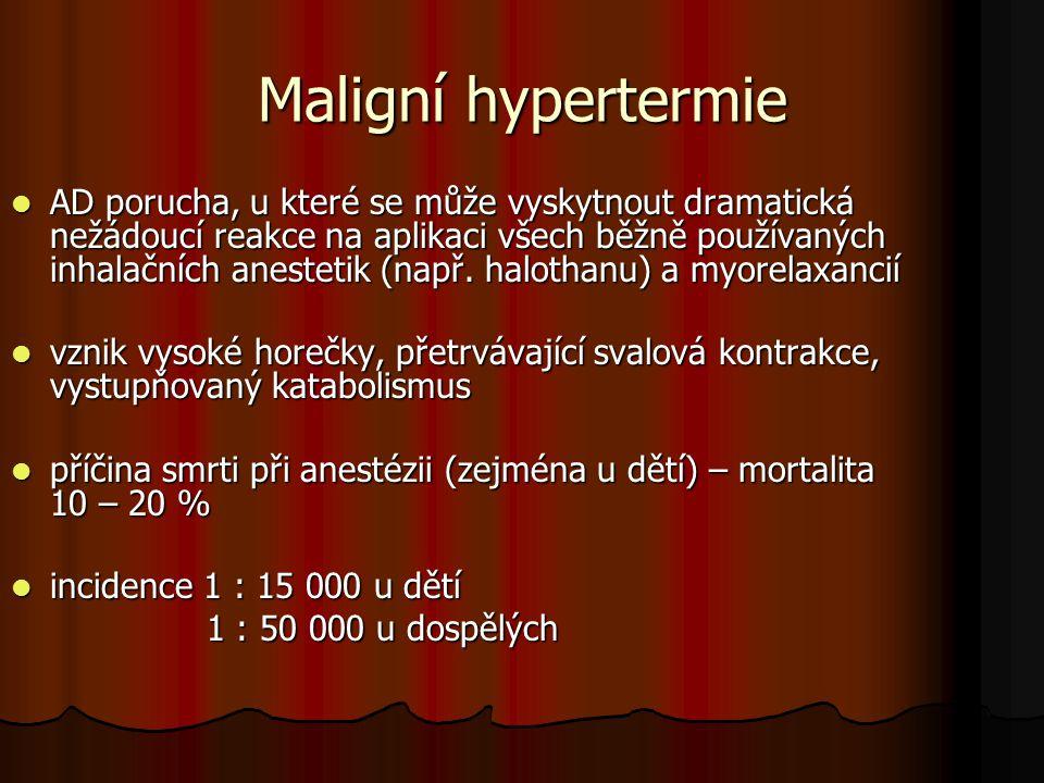 Maligní hypertermie AD porucha, u které se může vyskytnout dramatická nežádoucí reakce na aplikaci všech běžně používaných inhalačních anestetik (např.
