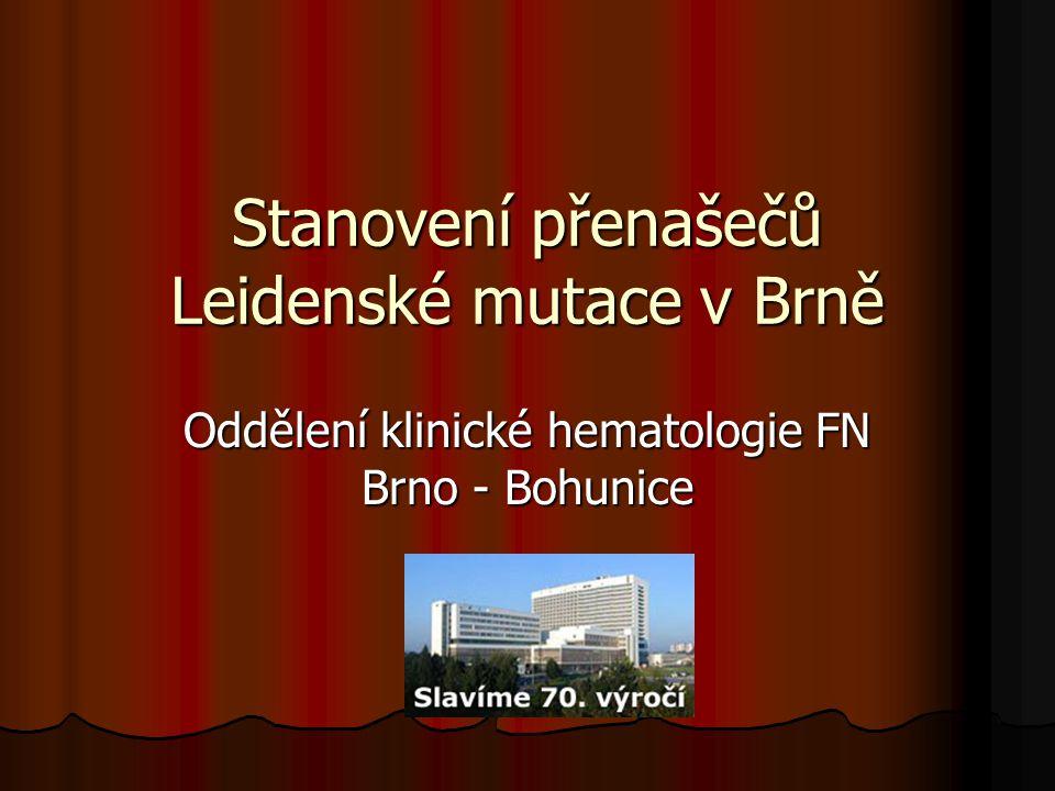 Stanovení přenašečů Leidenské mutace v Brně Oddělení klinické hematologie FN Brno - Bohunice
