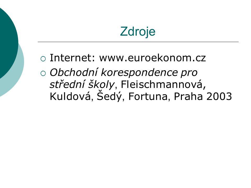Zdroje  Internet: www.euroekonom.cz  Obchodní korespondence pro střední školy, Fleischmannová, Kuldová, Šedý, Fortuna, Praha 2003