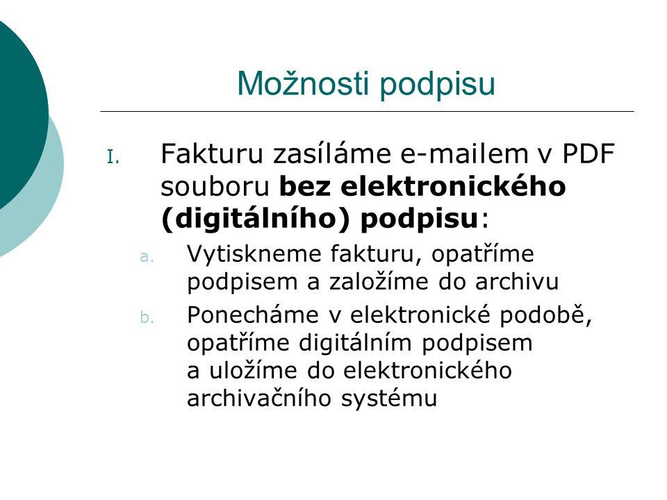 Možnosti podpisu I. Fakturu zasíláme e-mailem v PDF souboru bez elektronického (digitálního) podpisu: a. Vytiskneme fakturu, opatříme podpisem a založ