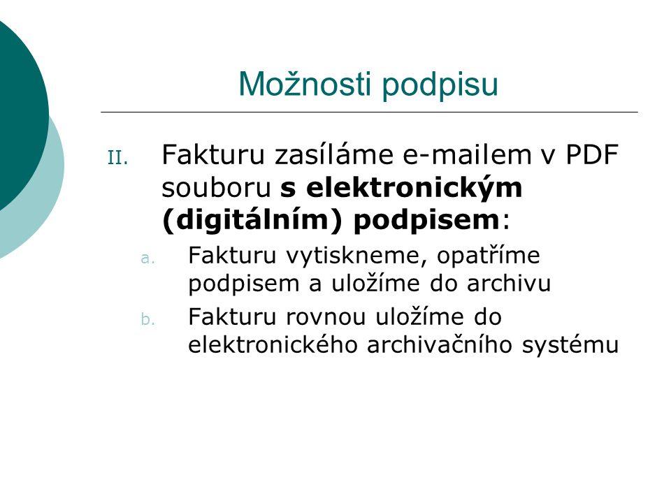 Možnosti podpisu II. Fakturu zasíláme e-mailem v PDF souboru s elektronickým (digitálním) podpisem: a. Fakturu vytiskneme, opatříme podpisem a uložíme