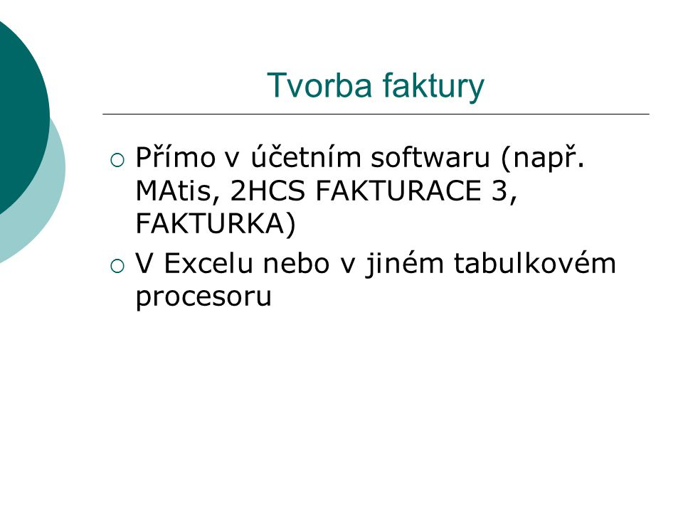 Tvorba faktury  Přímo v účetním softwaru (např. MAtis, 2HCS FAKTURACE 3, FAKTURKA)  V Excelu nebo v jiném tabulkovém procesoru