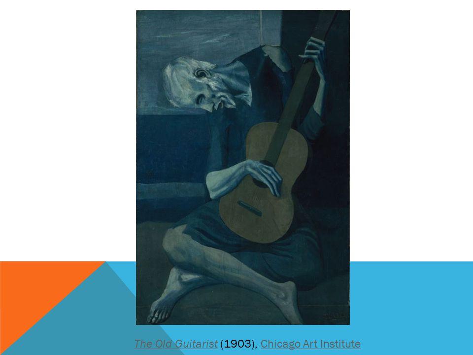 The Old GuitaristThe Old Guitarist (1903), Chicago Art InstituteChicago Art Institute