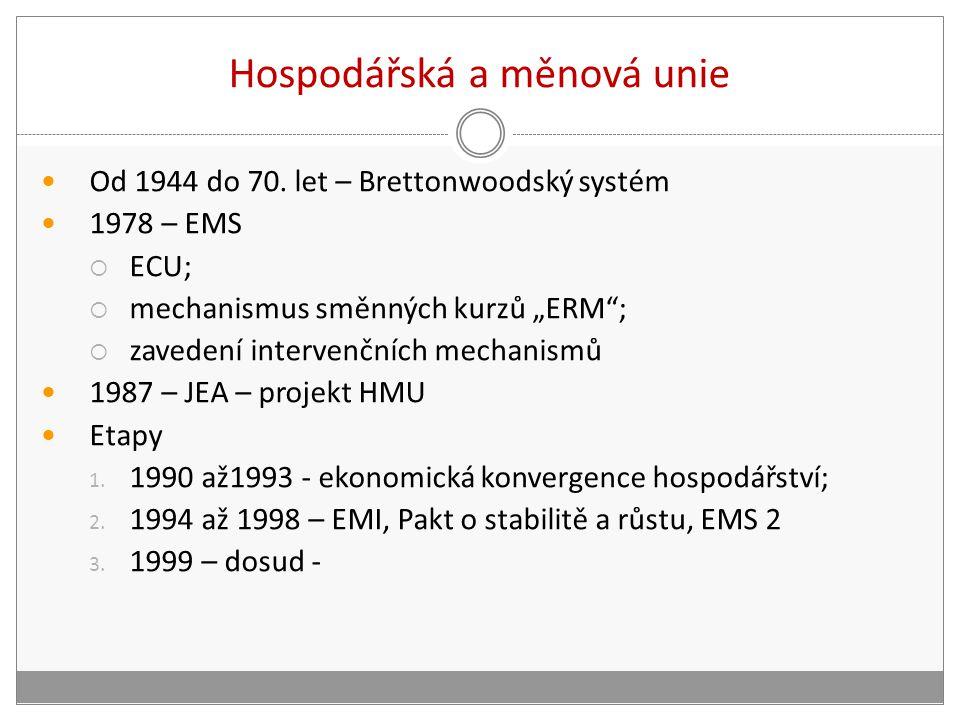 """Hospodářská a měnová unie Od 1944 do 70. let – Brettonwoodský systém 1978 – EMS  ECU;  mechanismus směnných kurzů """"ERM"""";  zavedení intervenčních me"""