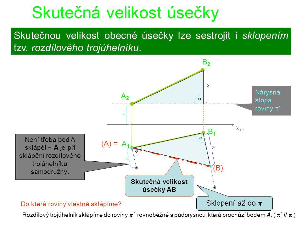 Skutečná velikost úsečky Skutečnou velikost obecné úsečky lze sestrojit i sklopením tzv. rozdílového trojúhelníku. B1B1 A1A1 A2A2 B2B2 X 1,2 Skutečná