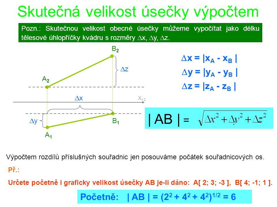 Pozn.: Skutečnou velikost obecné úsečky můžeme vypočítat jako délku tělesové úhlopříčky kvádru s rozměry  x,  y,  z. B1B1 A1A1 A2A2 B2B2 X 1,2 xx