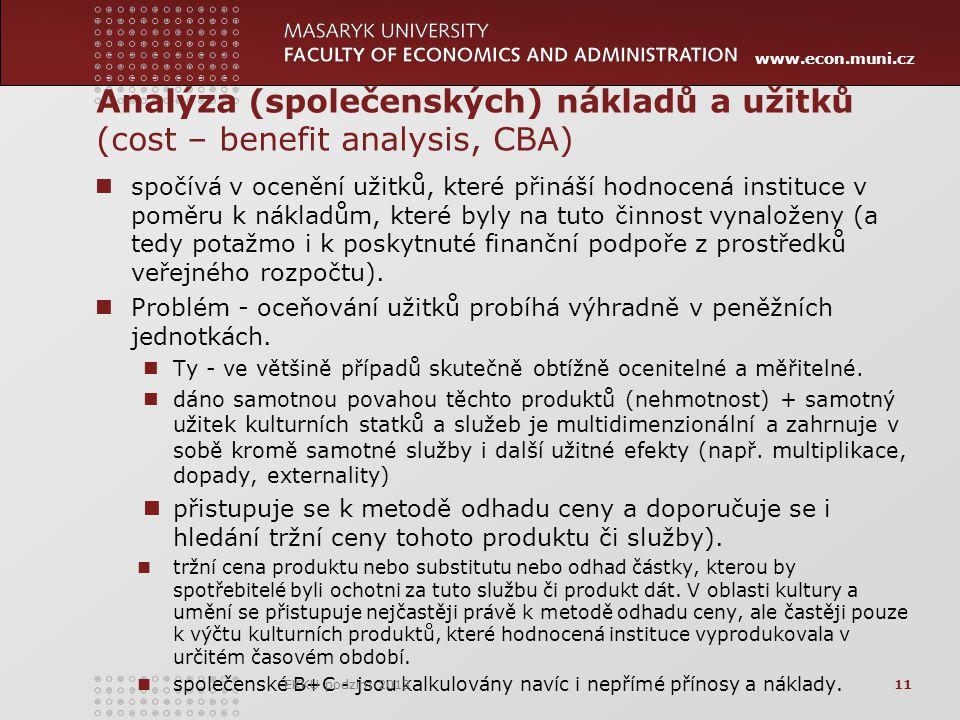 www.econ.muni.cz Analýza (společenských) nákladů a užitků (cost – benefit analysis, CBA) spočívá v ocenění užitků, které přináší hodnocená instituce v poměru k nákladům, které byly na tuto činnost vynaloženy (a tedy potažmo i k poskytnuté finanční podpoře z prostředků veřejného rozpočtu).