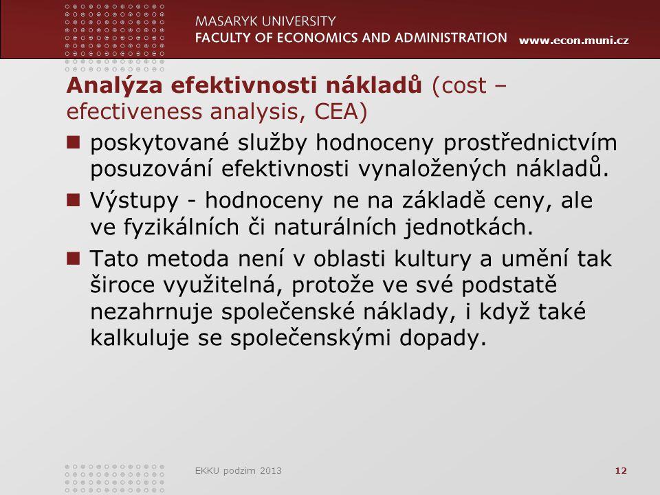 www.econ.muni.cz Analýza efektivnosti nákladů (cost – efectiveness analysis, CEA) poskytované služby hodnoceny prostřednictvím posuzování efektivnosti vynaložených nákladů.