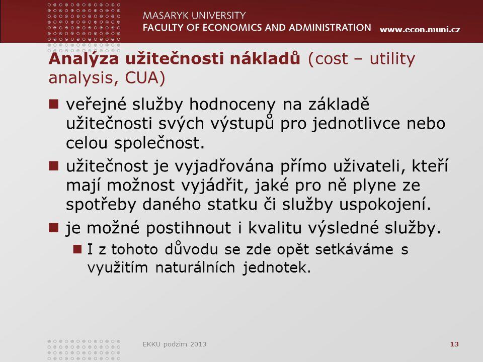 www.econ.muni.cz Analýza užitečnosti nákladů (cost – utility analysis, CUA) veřejné služby hodnoceny na základě užitečnosti svých výstupů pro jednotlivce nebo celou společnost.