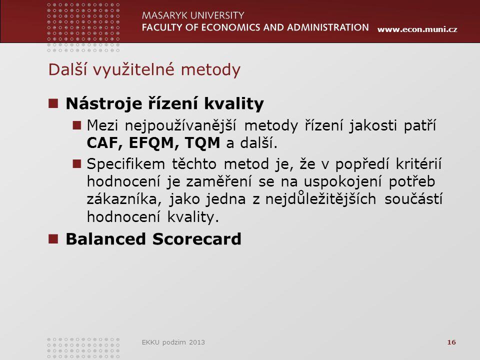 www.econ.muni.cz Další využitelné metody Nástroje řízení kvality Mezi nejpoužívanější metody řízení jakosti patří CAF, EFQM, TQM a další.