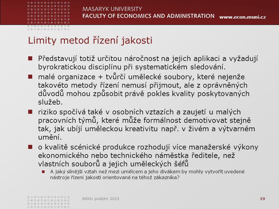 www.econ.muni.cz Limity metod řízení jakosti Představují totiž určitou náročnost na jejich aplikaci a vyžadují byrokratickou disciplínu při systematickém sledování.