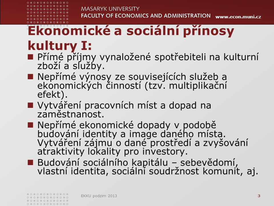 www.econ.muni.cz Ekonomické a sociální přínosy kultury I: Přímé příjmy vynaložené spotřebiteli na kulturní zboží a služby.