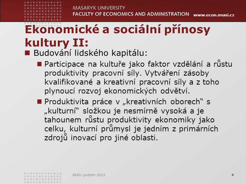 www.econ.muni.cz Ekonomické a sociální přínosy kultury II: Budování lidského kapitálu: Participace na kultuře jako faktor vzdělání a růstu produktivity pracovní síly.