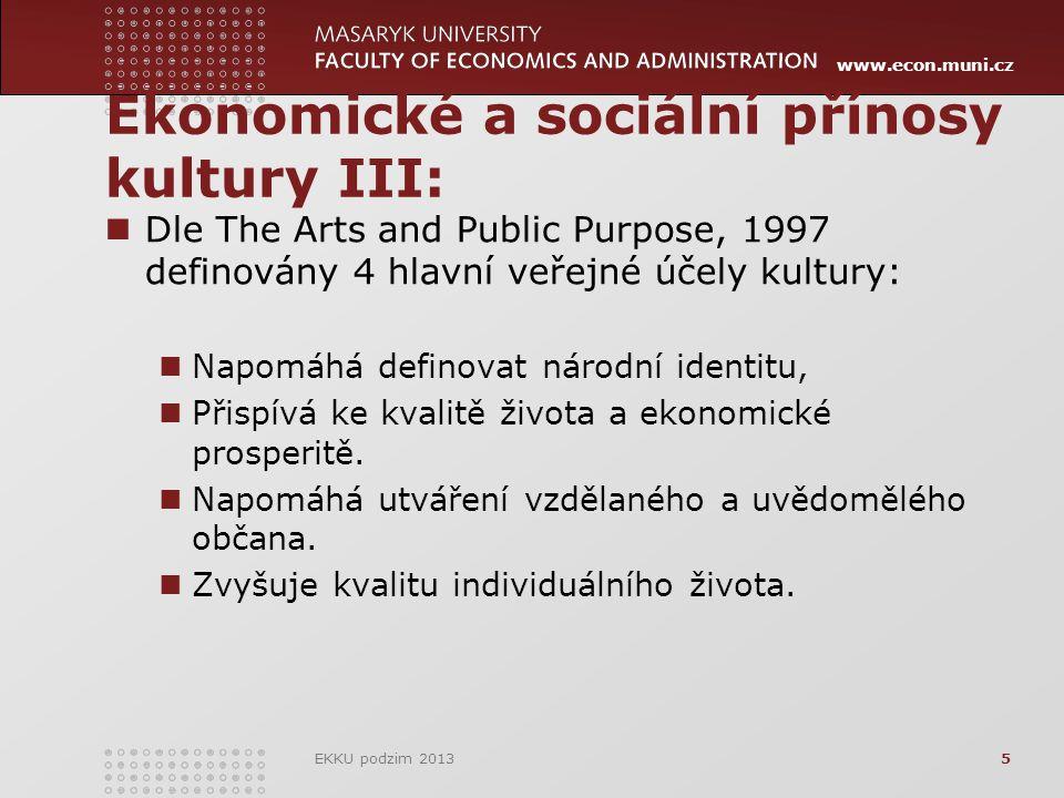 www.econ.muni.cz Ekonomické a sociální přínosy kultury III: Dle The Arts and Public Purpose, 1997 definovány 4 hlavní veřejné účely kultury: Napomáhá definovat národní identitu, Přispívá ke kvalitě života a ekonomické prosperitě.
