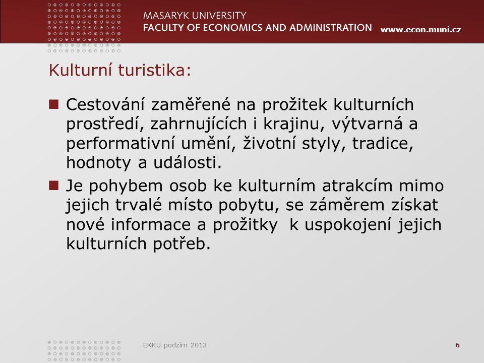 www.econ.muni.cz Kulturní turistika: Cestování zaměřené na prožitek kulturních prostředí, zahrnujících i krajinu, výtvarná a performativní umění, životní styly, tradice, hodnoty a události.