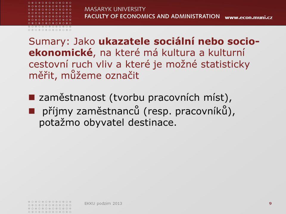 www.econ.muni.cz Sumary: Jako ukazatele sociální nebo socio- ekonomické, na které má kultura a kulturní cestovní ruch vliv a které je možné statisticky měřit, můžeme označit zaměstnanost (tvorbu pracovních míst), příjmy zaměstnanců (resp.