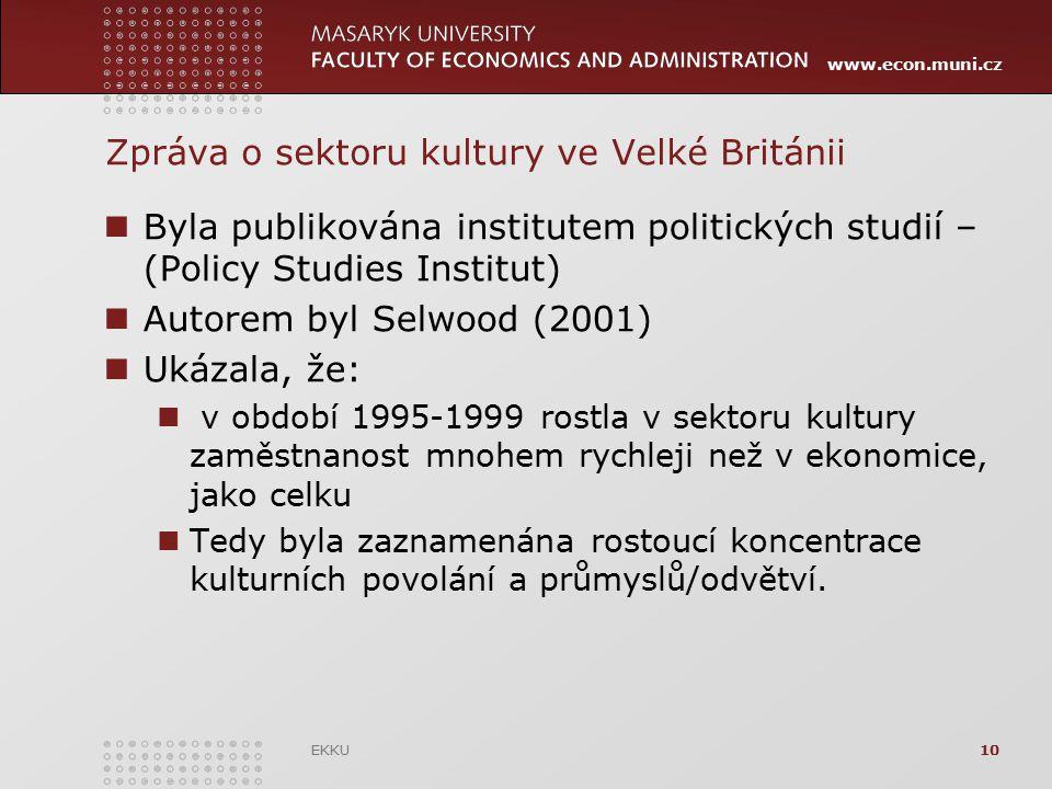 www.econ.muni.cz EKKU10 Zpráva o sektoru kultury ve Velké Británii Byla publikována institutem politických studií – (Policy Studies Institut) Autorem