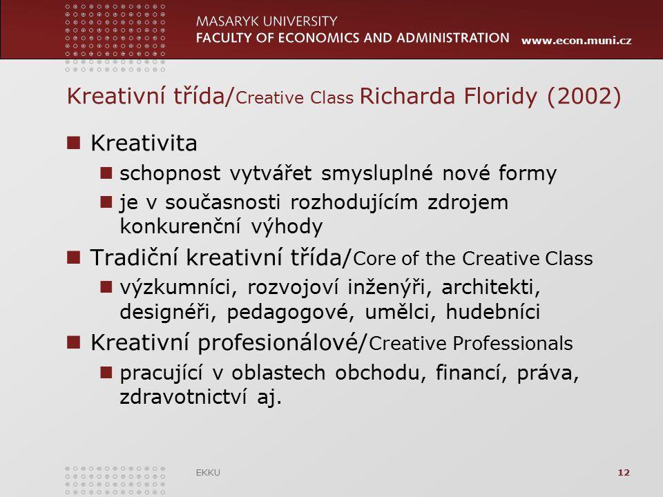 www.econ.muni.cz Kreativní třída/ Creative Class Richarda Floridy (2002) Kreativita schopnost vytvářet smysluplné nové formy je v současnosti rozhoduj