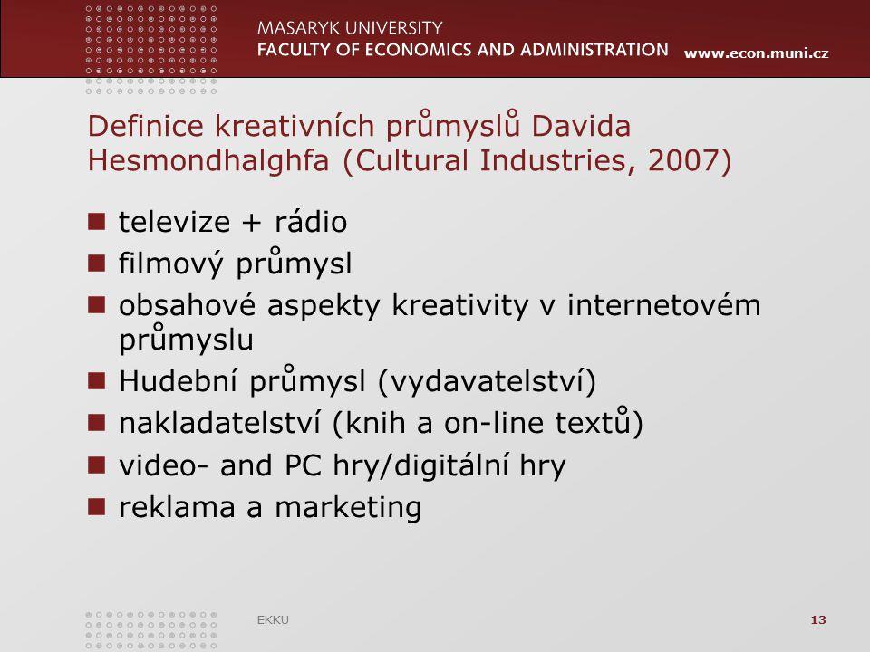 www.econ.muni.cz Definice kreativních průmyslů Davida Hesmondhalghfa (Cultural Industries, 2007) televize + rádio filmový průmysl obsahové aspekty kre