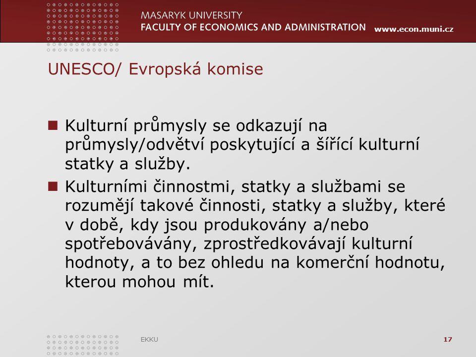 www.econ.muni.cz UNESCO/ Evropská komise Kulturní průmysly se odkazují na průmysly/odvětví poskytující a šířící kulturní statky a služby. Kulturními č
