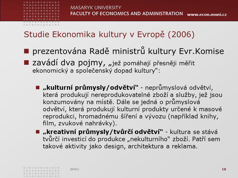 """www.econ.muni.cz Studie Ekonomika kultury v Evropě (2006) prezentována Radě ministrů kultury Evr.Komise zavádí dva pojmy, """" jež pomáhají přesněji měři"""