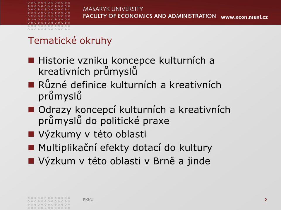 www.econ.muni.cz Tematické okruhy Historie vzniku koncepce kulturních a kreativních průmyslů Různé definice kulturních a kreativních průmyslů Odrazy k