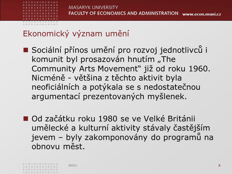 """www.econ.muni.cz EKKU3 Ekonomický význam umění Sociální přínos umění pro rozvoj jednotlivců i komunit byl prosazován hnutím """"The Community Arts Moveme"""