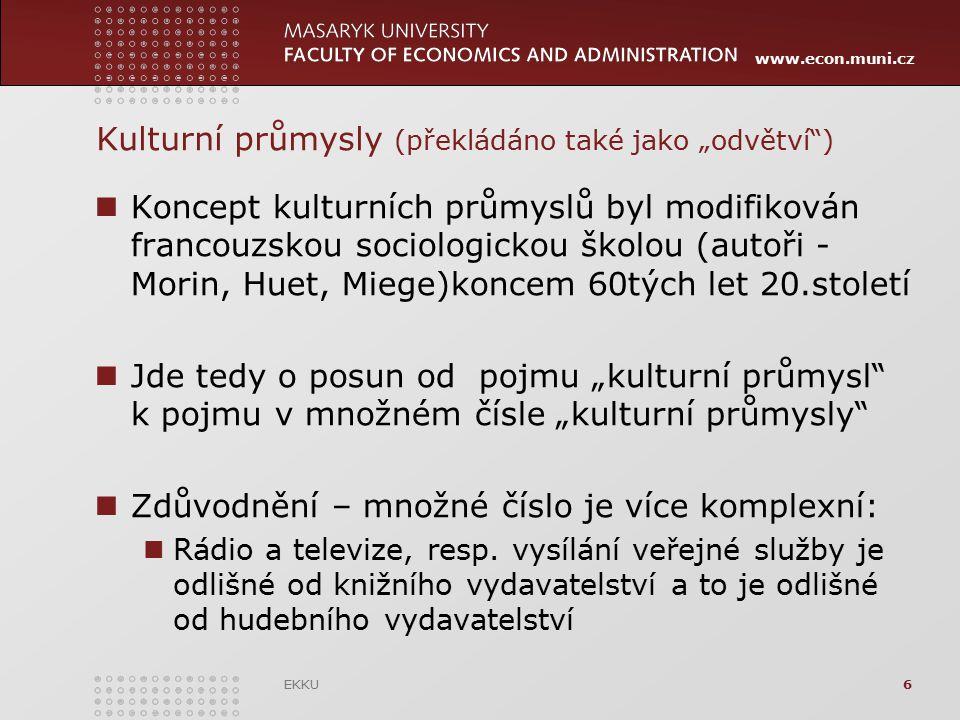 """www.econ.muni.cz Kulturní průmysly (překládáno také jako """"odvětví"""") Koncept kulturních průmyslů byl modifikován francouzskou sociologickou školou (aut"""