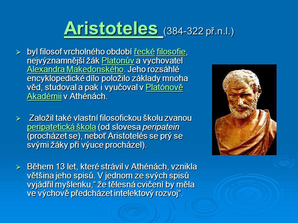 Aristoteles (384-322 př.n.l.)  byl filosof vrcholného období řecké filosofie, nejvýznamnější žák Platonův a vychovatel Alexandra Makedonského.