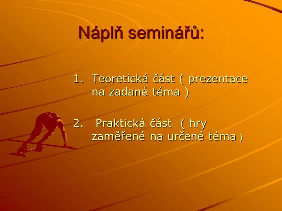 Náplň seminářů: 1.Teoretická část ( prezentace na zadané téma ) 2.