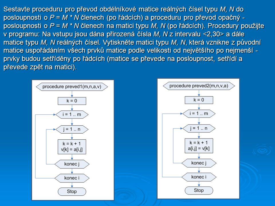 Sestavte proceduru pro převod obdélníkové matice reálných čísel typu M, N do posloupnosti o P = M * N členech (po řádcích) a proceduru pro převod opačný - posloupnosti o P = M * N členech na matici typu M, N (po řádcích).