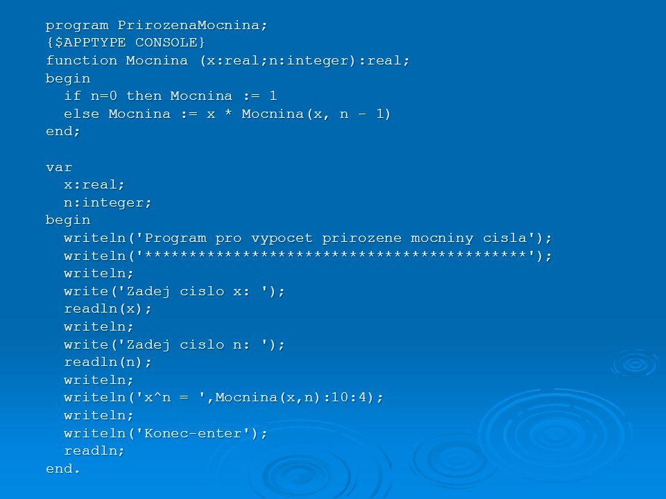 program PrirozenaMocnina; {$APPTYPE CONSOLE} function Mocnina (x:real;n:integer):real; begin if n=0 then Mocnina := 1 if n=0 then Mocnina := 1 else Mo