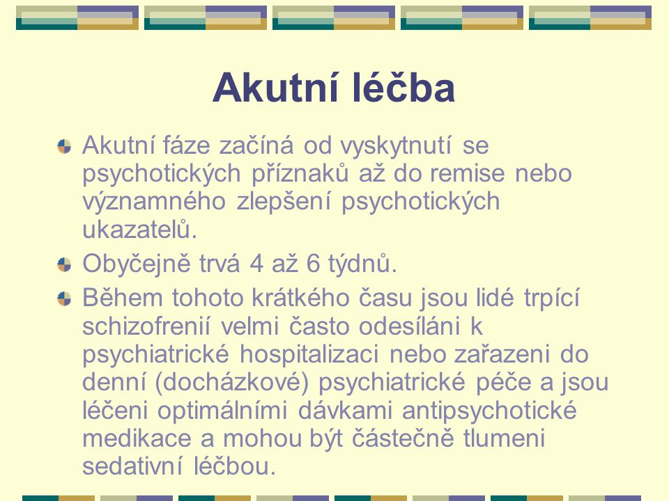 Akutní léčba Akutní fáze začíná od vyskytnutí se psychotických příznaků až do remise nebo významného zlepšení psychotických ukazatelů. Obyčejně trvá 4