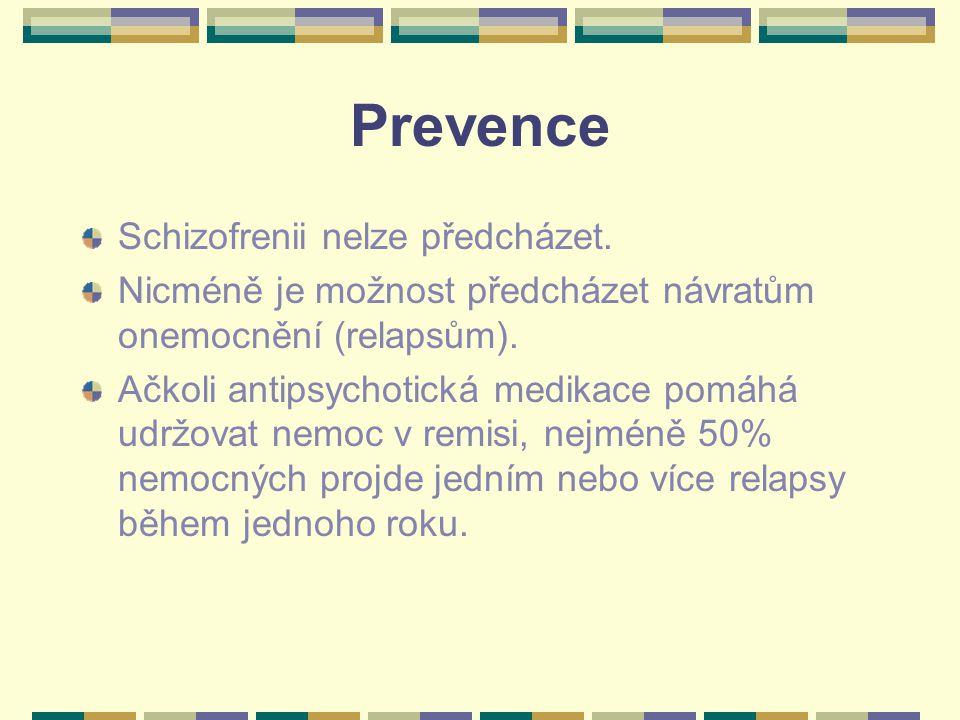 Prevence Schizofrenii nelze předcházet. Nicméně je možnost předcházet návratům onemocnění (relapsům). Ačkoli antipsychotická medikace pomáhá udržovat