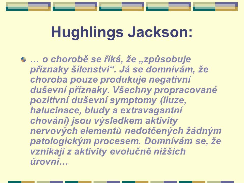 """Hughlings Jackson: … o chorobě se říká, že """"způsobuje příznaky šílenství"""". Já se domnívám, že choroba pouze produkuje negativní duševní příznaky. Všec"""