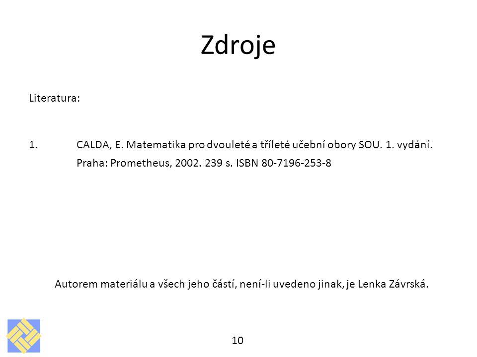 Zdroje Literatura: 1.CALDA, E.Matematika pro dvouleté a tříleté učební obory SOU.