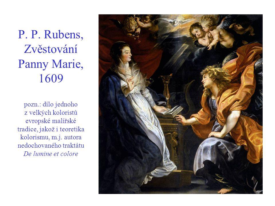 P. P. Rubens, Zvěstování Panny Marie, 1609 pozn.: dílo jednoho z velkých koloristů evropské malířské tradice, jakož i teoretika kolorismu, m.j. autora