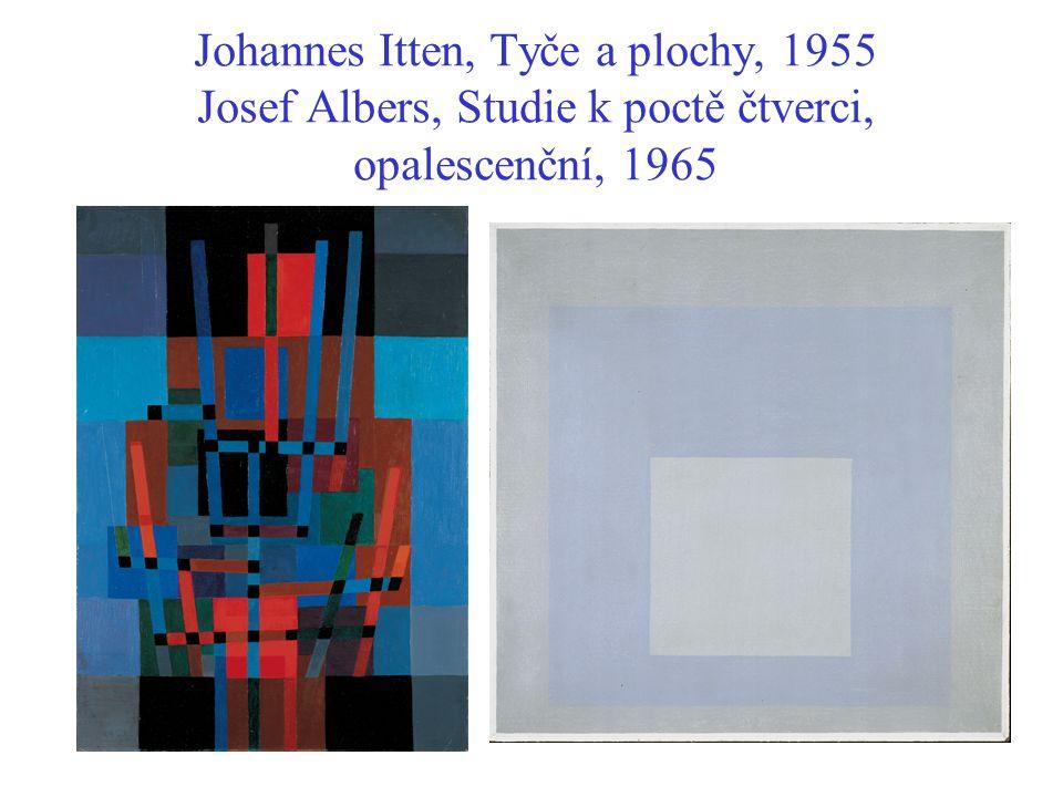 Johannes Itten, Tyče a plochy, 1955 Josef Albers, Studie k poctě čtverci, opalescenční, 1965