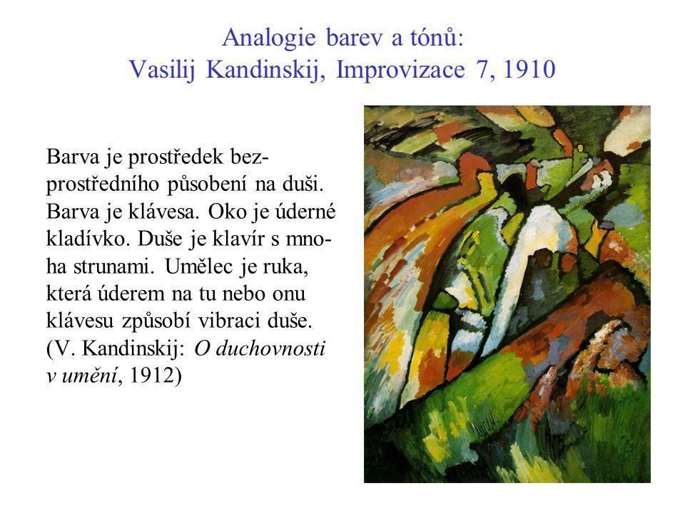 Analogie barev a tónů: Vasilij Kandinskij, Improvizace 7, 1910 Barva je prostředek bez- prostředního působení na duši. Barva je klávesa. Oko je úderné