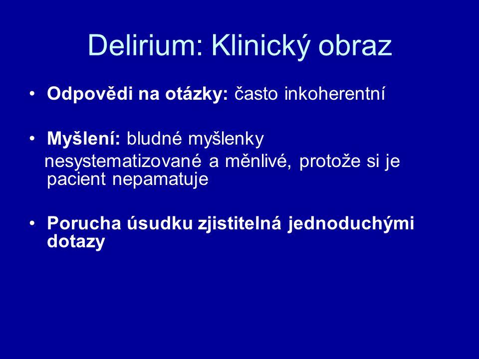 Delirium: Klinický obraz Odpovědi na otázky: často inkoherentní Myšlení: bludné myšlenky nesystematizované a měnlivé, protože si je pacient nepamatuje
