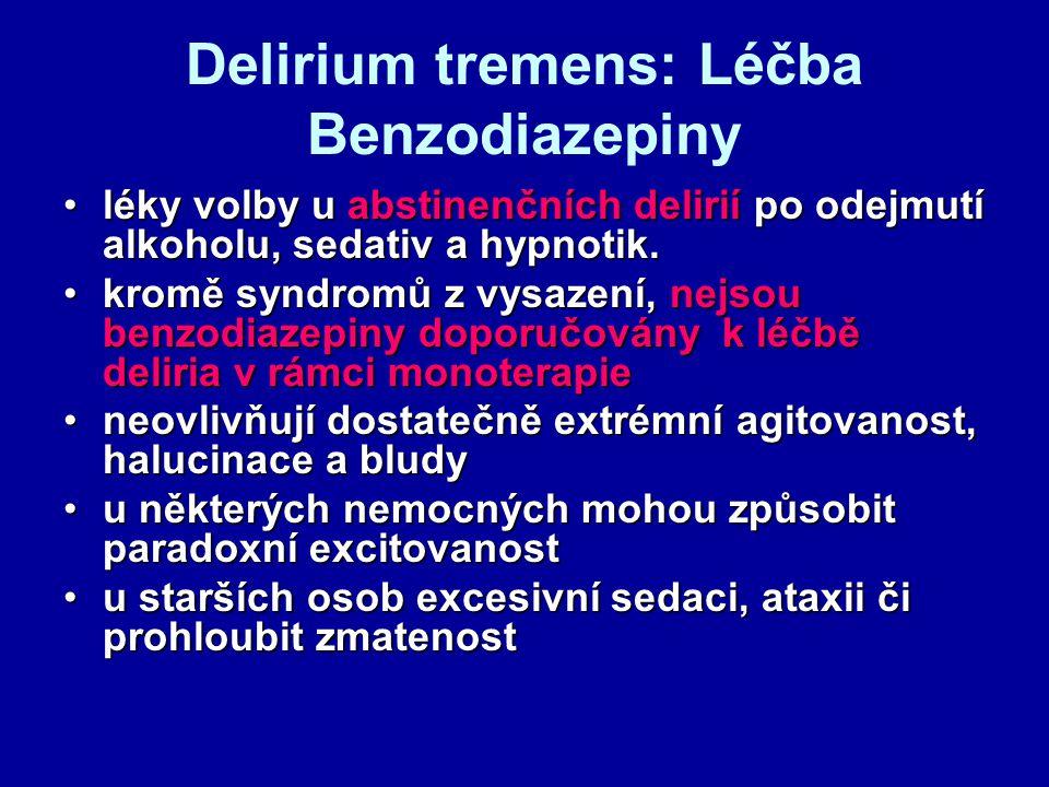 Delirium tremens: Léčba Benzodiazepiny léky volby u abstinenčních delirií po odejmutí alkoholu, sedativ a hypnotik.léky volby u abstinenčních delirií
