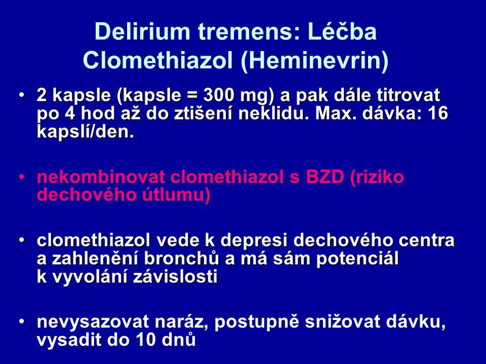 Delirium tremens: Léčba Clomethiazol (Heminevrin) 2 kapsle (kapsle = 300 mg) a pak dále titrovat po 4 hod až do ztišení neklidu. Max. dávka: 16 kapslí